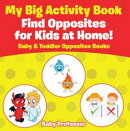 My Big Activity Book: Find Opposites for Kids at Home! - Baby & Toddler Opposites Books