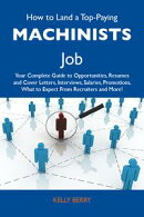 How to Land a Top-Paying Machinists Job: Your Complete Guide to Opportunities, Resumes and Cover Letters, In…