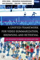 A Unified Framework for Video Summarization, Browsing & Retrieval: with Applications to Consumer and Surveil…