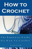 How to Crochet the Pro Way: The Ultimate Guide for Beginners