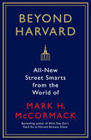What They Can't Teach You at Harvard Business School: All new street smarts from the world of Mark H McCormack