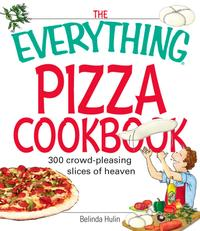 TheEverythingPizzaCookbook300Crowd-PleasingSlicesofHeaven