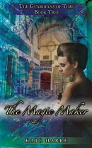 The Magic Maker (Guardians of Time Book 2)