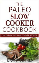 The Paleo Slow Cooker Cookbook: Over 70 EASY Paleo Slow Cooker Recipes (Paleo for Beginners, Paleo Recipes)