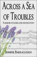 Across a Sea of Troubles: A memoir of illness, loss and recovery
