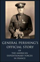 General Pershing's Official Story Of The American Expeditionary Forces in France in WWI