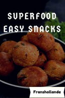Superfood Easy Snacks: 101 Delicious, Nutritious, Low Budget, Mouth Watering Cookbook
