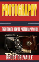 Photography: The Ultimate How To Photography Guide!