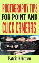 Photography Tips for Point and Click Cameras: Discover The Secrets For Successful Family Photography That Teach You How to Get The Best Photo Every Time
