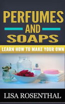 Perfumes and Soaps: Learn How to Make Your Own