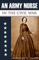 An Army Nurse in the Civil War (Abridged, Annotated)