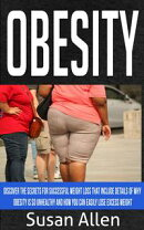 Obesity: Discover The Secrets For Successful Weight Loss That Include Details Of Why Obesity Is So Unhealthy And How You Can Easily Lose Excess Weight