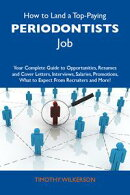 How to Land a Top-Paying Periodontists Job: Your Complete Guide to Opportunities, Resumes and Cover Letters,…
