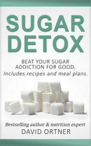 Sugar Detox: How to Beat Your Sugar Addiction for Good for a Slimmer Body, Clearer Skin, and More Energy