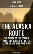 THE ALASKA ROUTE: The Cruise of the Corwin, Travels in Alaska, Stickeen & Alaska Days with John Muir (Illust…