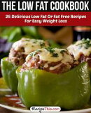 The Low Fat Cookbook: 25 Delicious Low Fat Or Fat Free Recipes For Easy Weight Loss