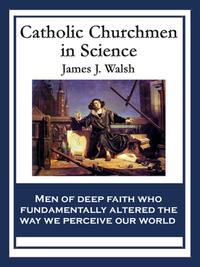 CatholicChurchmeninScienceSketchesoftheLivesofCatholicEcclesiasticsWhoWereAmongtheGreatFoundersinScience