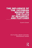 The Influence of the Jacobean Masque on the Plays of Beaumont and Fletcher