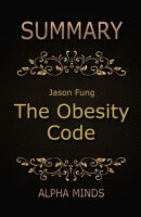 Summary: The Obesity Code by Jason Fung: Unlocking the Secrets of Weight Loss