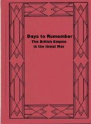 Days to Remember: The British Empire in the Great War