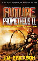 Future Prometheus II: Revolution, Successions and Resurrections