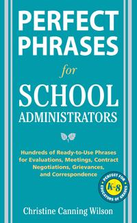 PerfectPhrasesforSchoolAdministratorsHundredsofReady-to-UsePhrasesforEvaluations,Meetings,ContractNegotiations,GrievancesandCo