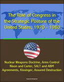 The Role of Congress in the Strategic Posture of the United States, 1970: 1980 - Nuclear Weapons Doctrine, A…