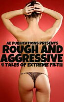 Rough & Aggressive: 4 Tales Of Extreme Filth