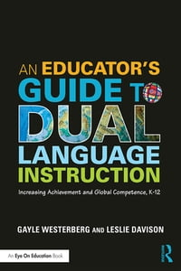 AnEducator'sGuidetoDualLanguageInstructionIncreasingAchievementandGlobalCompetence,K?12