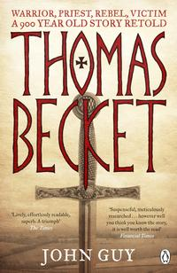 ThomasBecketWarrior,Priest,Rebel,Victim:A900-Year-OldStoryRetold