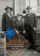 Bernard Shaw and Beatrice Webb on Poverty and Equality in the Modern World, 1905?1914