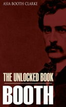 The Unlocked Book: John Wilkes Booth by His Sister (Expanded, Annotated)
