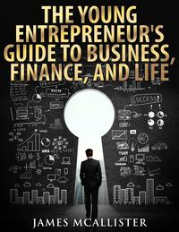 TheYoungEntrepreneur'sGuidetoBusiness,Finance,andLife
