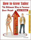 How to Grow Taller: The Ultimate Way to Increase Your Height, Grow 2-6 Inches Taller Naturally In 6 Weeks, S…