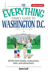 TheEverythingFamilyGuideToWashingtonD.C.AlltheBestHotels,Restaurants,Sites,andAttractions