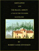 Kidnapped and The Black Arrow--a Tale of the Two Roses (Illustrated)
