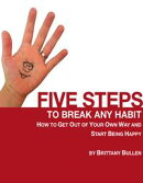 Five Steps to Break Any Habit: How to Get Out Of Your Own Way and Start Being Happy