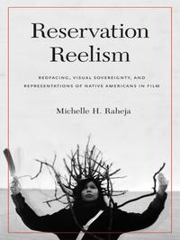 ReservationReelismRedfacing,VisualSovereignty,andRepresentationsofNativeAmericansinFilm