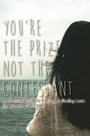 You're The Prize, Not The Contestant