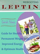 Rebooting Leptin: Guide for Healthy & Permanent Weight Loss Improved Energy & Optimum Health