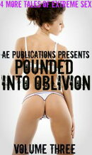 Pounded Into Oblivion: Volume Three - 4 More Tales Of Extreme Filth