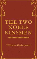 The Two Noble Kinsmen (Annotated)
