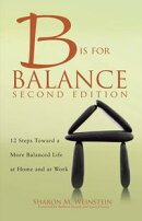 B is for Balance A Nurse's Guide to Caring for Yourself at Work and at Home, Second Edition