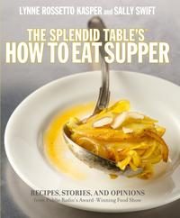 TheSplendidTable'sHowtoEatSupperRecipes,Stories,andOpinionsfromPublicRadio'sAward-WinningFoodShow