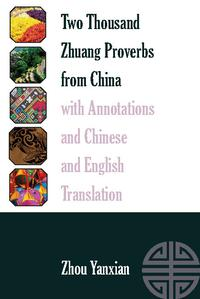 TwoThousandZhuangProverbsfromChinawithAnnotationsandChineseandEnglishTranslation