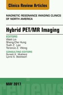 Hybrid PET/MR Imaging, An Issue of Magnetic Resonance Imaging Clinics of North America, E-Book