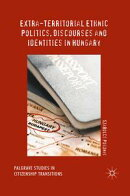 Extra-Territorial Ethnic Politics, Discourses and Identities in Hungary