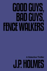 GoodGuys,BadGuys,FenceWalkersDetectiveThriller