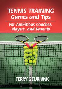 TennisTrainingGamesandTipsForAmbitiousCoaches,Players,andParents
