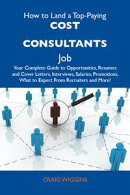 How to Land a Top-Paying Cost consultants Job: Your Complete Guide to Opportunities, Resumes and Cover Lette…